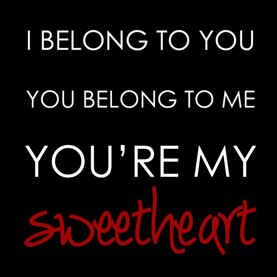 29 I Belong To You You Belong To Me Youre My Sweetheart